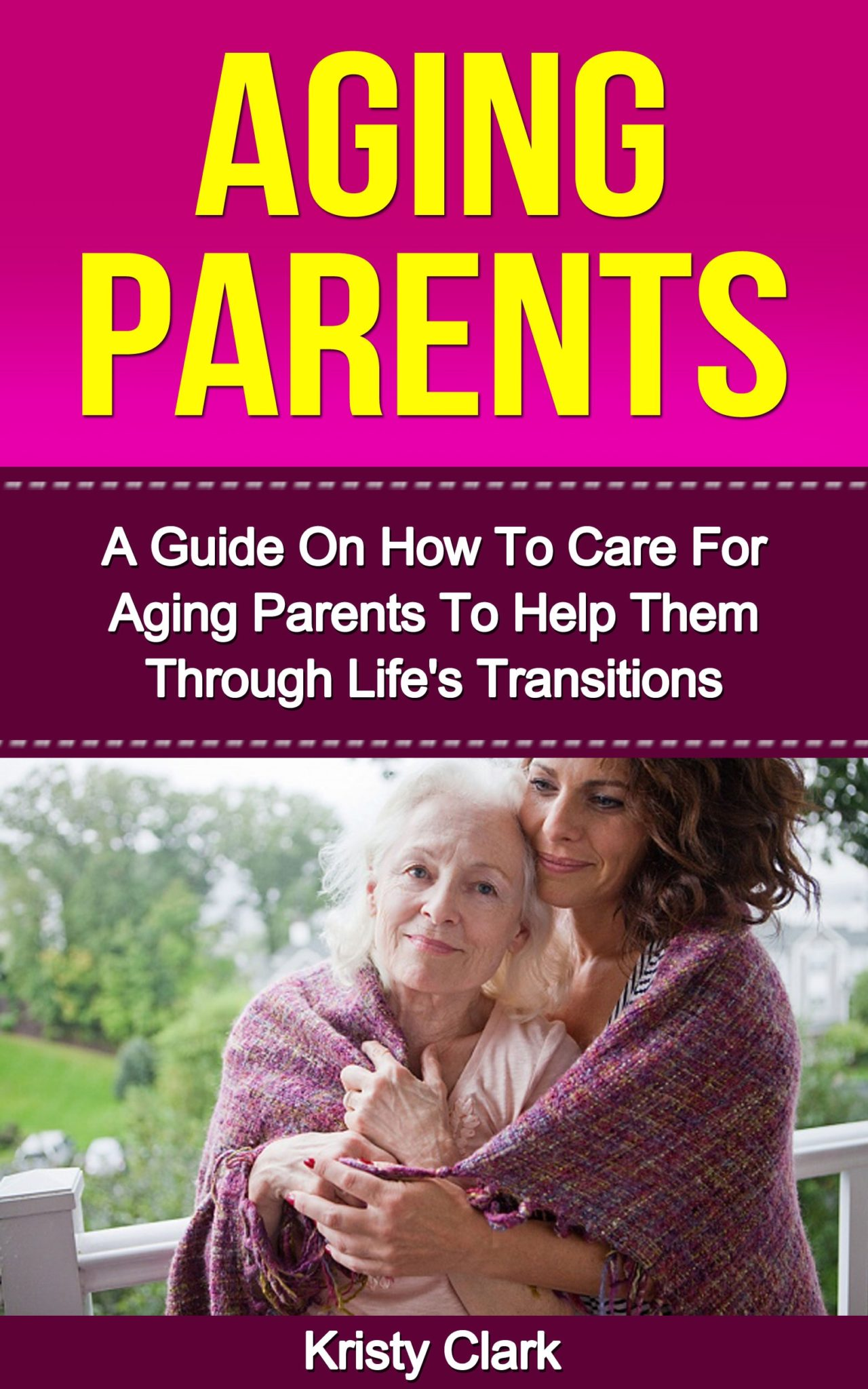 aging parents a guide on how to care for aging parents