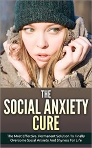 FREE: The Social Anxiety Cure:The Most Effective, Permanent Solution To Finally Overcome Social Anxiety And Shyness For Life by Pam Johnson