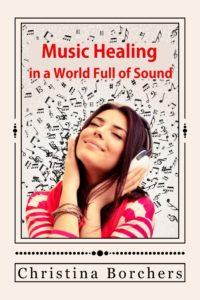 FREE: Music Healing in a World Full of Sound by Christina Borchers
