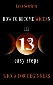 FREE: How To Become Wiccan in 13 Easy Steps: WICCA FOR BEGINNERS by Luna Scarlette