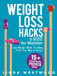 FREE: Weight Loss Hacks: 15+ Scientifically PROVEN Hacks to BOOST Your Metabolism, Lose Weight While You Sleep & Eat Your Way to Skinny! by Linda Westwood