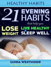 FREE: Healthy Habits: 21 Evening Habits That Help You Lose Weight, Live Healthy & Sleep Well by Linda Westwood