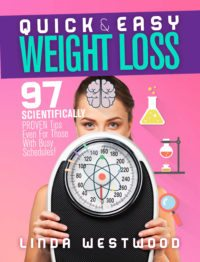 FREE: Quick & Easy Weight Loss: 97 Scientifically PROVEN Tips Even For Those With Busy Schedules! by Linda Westwood