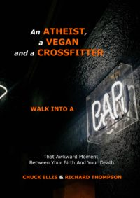 FREE: AN ATHEIST, A VEGAN AND A CROSSFITTER WALK INTO A BAR… by CHUCK ELLIS, RICHARD THOMPSON