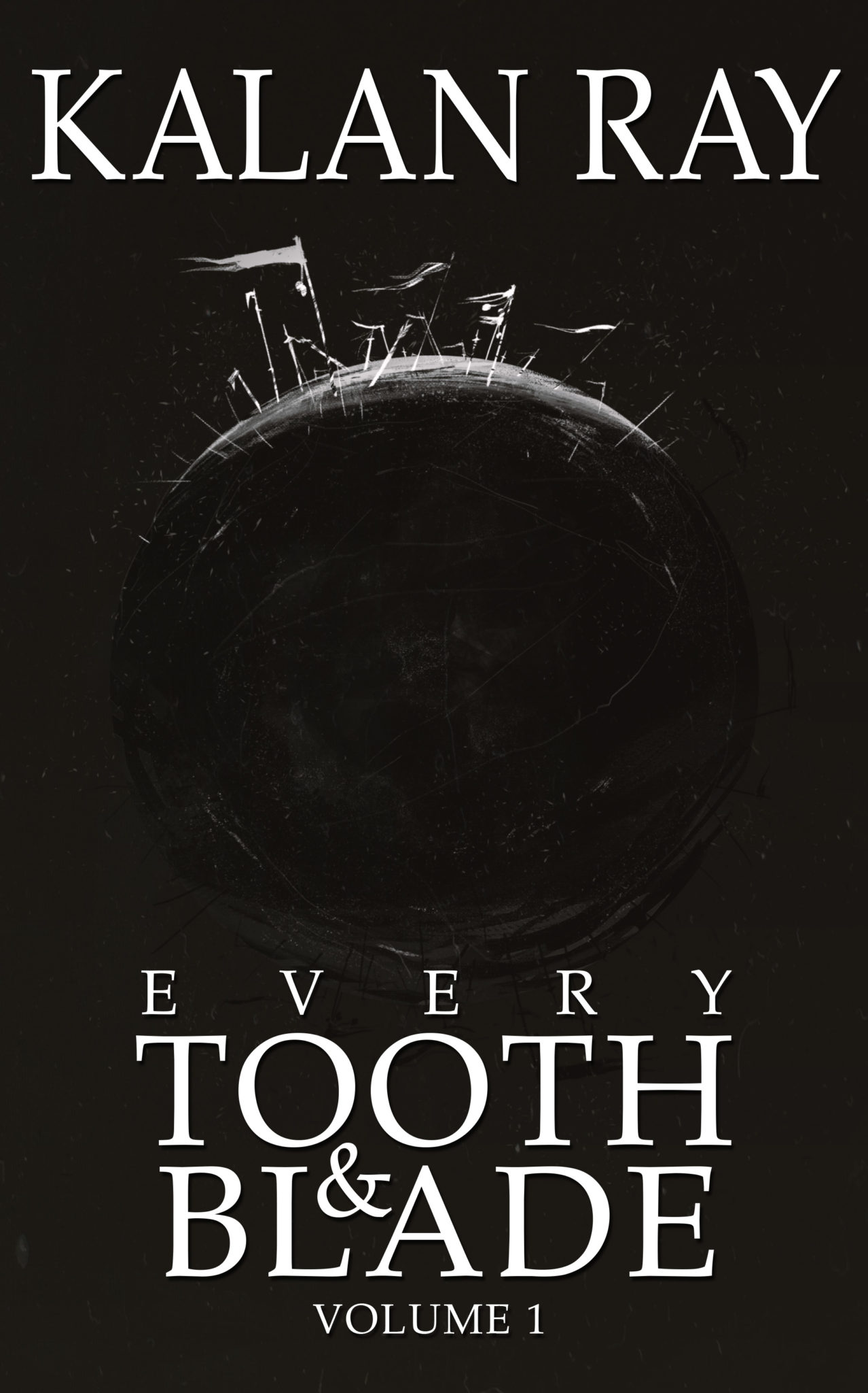 Every Tooth and Blade: Volume 1 by Kalan Ray