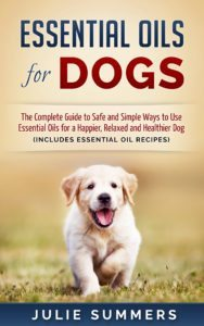 FREE: Essential Oils for Dogs: The Complete Guide to Safe and Simple Ways to Use Essential Oils for a Happier, Relaxed and Healthier Dog by Julie Summers