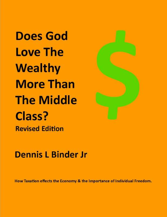 DOES GOD LOVE THE WEALTHY MORE THAN THE MIDDLE CLASS? Revised Edition by Dennis L Binder Jr