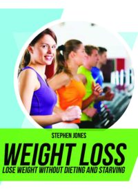 FREE: Weight loss: Lose Weight Without Dieting and Starving by Stephen Jones