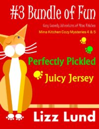 FREE: #3 Bundle of Fun – Humorous Cozy Mysteries – Funny Adventures of Mina Kitchen – with Recipes: Perfectly Pickled + Juicy Jersey – Books 4 + 5 by Lizz Lund