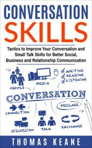 FREE: Conversation Skills: Tactics to Improve Your Conversation and Small Talk Skills for Better Social, Business and Relationship Communication by Thomas Keane
