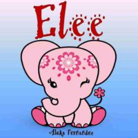 """FREE: Children stories:""""Elee""""bedtime story for kids ages 3-5 (Perfect for Bedtime & Young Readers): Picture book for kids by Aloka Fernandez"""
