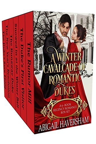 A Winter Cavalcade of Romantic Dukes: A 6-Book Regency Romance Box Set by by Abigail Haversham