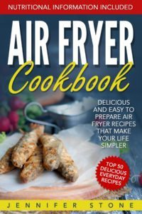 FREE: Air Fryer Сookbook: Delicious and Easy to Prepare Air Fryer Recipes That Make Your Life Simpler by Jennifer Stone