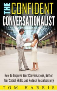 FREE: The Confident Conversationalist: How to Improve Your Conversations, Better Your Social Skills, and Reduce Social Anxiety by Tom Harris