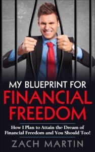 FREE: My Blueprint for Financial Freedom: How I Plan to Attain the Dream of Financial Freedom and You Should Too! by Zach Martin