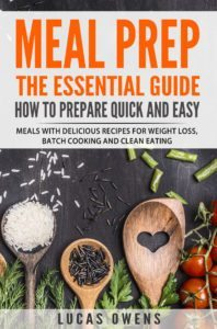 FREE: Meal Prep: The Essential Guide: How to Prepare Quick and Easy Meals with Delicious Recipes for Weight Loss, Batch Cooking, and Clean Eating by Lucas Owens