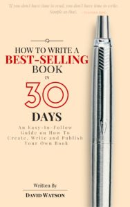 FREE: How to Write a Best-Selling Book in 30 Days: An Easy-to-Follow Guide on How To Create, Write and Publish Your Own Book by David Watson