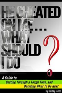 FREE: He Cheated On Me… What Should I Do?: A Guide to Getting Through a Tough Time and Deciding What To Do Next by Guidry Jones