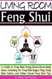 FREE: Living Room Feng Shui: A Guide to Feng Shui Living Room Decorating Ideas, Including the Feng Shui Bagua Map, Feng Shui Colors, and Other Great Feng Shui Tips by Joline McMathews