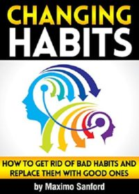 FREE: Changing Habits by Maximo Sanford
