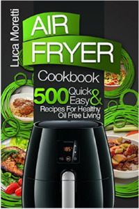 FREE: Air Fryer Cookbook: 500 Quick and Easy Recipes For Healthy Oil Free Living by Luca Moretti
