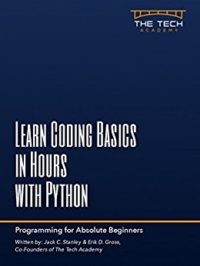 Learn Coding Basics in Hours with Python by Jack Stanley and Erik Gross