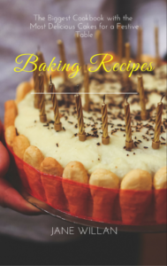 FREE: Baking Recipes: The Biggest Cookbook with the Most Delicious Cakes for a Festive Table by Jane Willan