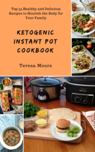 FREE: Ketogenic Instant Pot Cookbook: Top 55 Healthy and Delicious Recipes to Nourish the Body for Your Family (Healthy Food Book 66) by Teresa Moore
