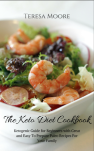 FREE: The Keto Diet Cookbook: Ketogenic Guide for Beginners with Great and Easy To Prepare Paleo Recipes For Your Family (Healthy Food Book 4) by Teresa Moore