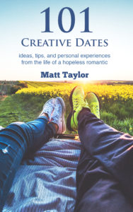 FREE: 101 Creative Dates: ideas, tips, and personal experiences from the life of a hopeless romantic by Matt Taylor
