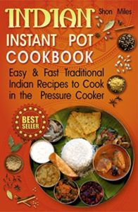 FREE: Indian Instant pot cookbook: Easy & Fast Traditional Indian Recipes to Cook in the Pressure Cooker by Shon Miles