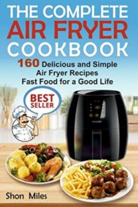 FREE: The Complete Air Fryer Cookbook: 160 Delicious and Simple Air Fryer Recipes Fast Food for a Good Life (air fryer recipes cookbook, air fryer for dummies, easy air fryer cookbook) by Shon Miles