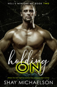 Holding On: Hell's Minions MC Book 2 by Shay Michaelson