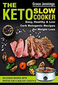 FREE: The Keto Slow Cooker: Easy, Healthy and Low Carb Ketogenic Recipes for Weight Loss by Grace Jennings