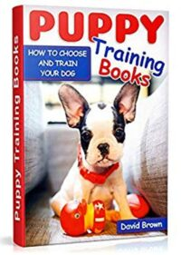 FREE: PUPPY TRAINING BOOKS: HOW TO CHOOSE AND TRAIN YOUR DOG by David Brown