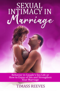 Sexual Intimacy in Marriage: Behavior in Couple's Sex Life or How to Enjoy of Sex and Strengthen Your Marriage by Timass Reeves