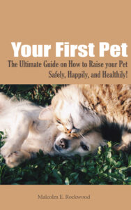 FREE: Your First Pet – The Ultimate Guide on How to Raise your Pet Safely, Happily, and Healthily! by Malcolm Rockwood