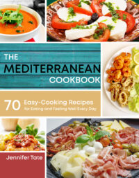 FREE: The Mediterranean Cookbook for Healthy Lifestyle: 70 Easy Recipes for Eating and Feeling Well Every Day, 7-Day Meal Plan by Jennifer Tate