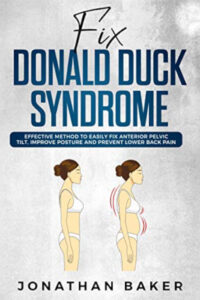 """FREE: Fix """"Donald Duck"""" Syndrome: Effective Method To Easily Fix Anterior Pelvic Tilt, Improve Posture And Prevent Lower Back Pain by Jonathan Baker"""
