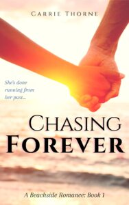 Chasing Forever: A Beachside Romance, Book 1 by Carrie Thorne