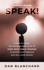 FREE: Authors Should Speak: A How To Guide for Authors Who Want To Start Using Public Speaking To Share Their Message And Sell More Books! by Dan Blanchard