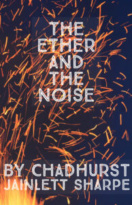 The Ether and The Noise by Chadhurst Jainlett Sharpe
