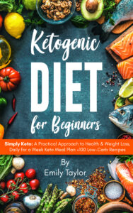 FREE: Ketogenic Diet for Beginners: Simply Keto: A Practical Approach to Health & Weight Loss, Daily for a Week Keto Meal Plan +100 Low-Carb Recipes by Emily Taylor