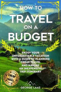 FREE: How to Travel on a Budget by George Laas